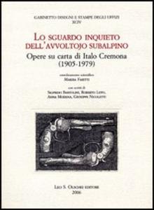 Libro Lo sguardo inquieto dell'avvoltojo subalpino. Opere su carta di Italo Cremona (1905-1979)