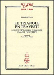 Foto Cover di Le triangle en travesti. Le pièces giovanili di Andrè Gide, Libro di Marco Longo, edito da Olschki