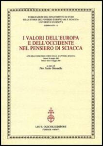 I valori dell'Europa e dell'Occidente nel pensiero di Sciacca. Atti dell'11° corso della Cattedra Sciacca (Genova, 20 maggio 2005-Buenos Aires 31 maggio 2005) - copertina