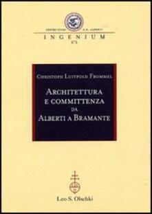 Architettura e committenza da Alberti a Bramante. Ediz. illustrata - Christoph Luitpold Frommel - copertina