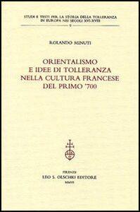 Libro Orientalismo e idee di tolleranza nella cultura francese del primo '700 Rolando Minuti