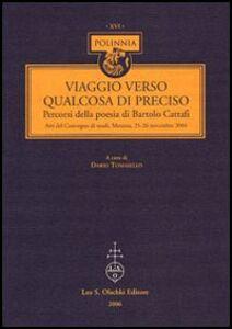 Libro Viaggio verso qualcosa di preciso. Percorsi della poesia di Bartolo Cattafi. Atti del Convegno di studi (Messina, 25-26 novembre 2004)