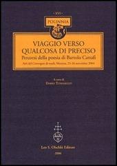 Viaggio verso qualcosa di preciso. Percorsi della poesia di Bartolo Cattafi. Atti del Convegno di studi (Messina, 25-26 novembre 2004)