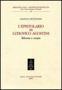 Libro L' epistolario di Ludovico Agostini. Riforma e utopia Gianluca Montinaro