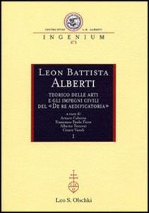 Libro Leon Battista Alberti teorico delle arti e gli impegni civili del «De re aedificatoria». Atti dei Convegni internazionali (Mantova, 2002-2003)