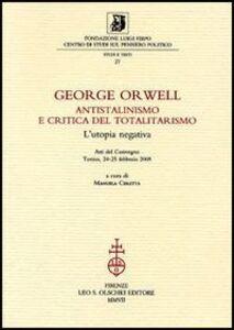 Foto Cover di George Orwell. Antistalinismo e critica del totalitarismo. L'utopia negativa. Atti del Convegno (Torino, 24-25 febbraio 2005), Libro di  edito da Olschki