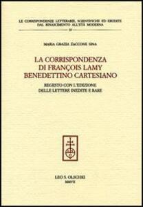 La corrispondenza di François Lamy benedettino cartesiano. Regesto con l'edizione delle lettere inedite e rare