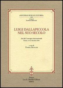 Libro Luigi Dallapiccola nel suo secolo. Atti del Convegno internazionale (Firenze, 10-12 dicembre 2004)