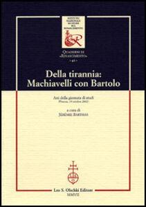 Libro Della tirannia: Machiavelli con Bartolo. Atti della Giornata di studio (Firenze, 19 ottobre 2002)