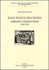 Sulle tracce dell'eresia. Ambrogio Catarino Politi (1484-1553)
