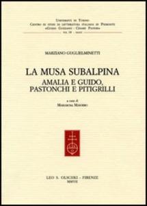 Libro La musa subalpina. Amalia e Guido, Pastonchi e Pitigrilli Marziano Guglielminetti