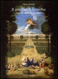 Libro Il giardino di Versailles. Natura, artificio, modello Chiara Santini