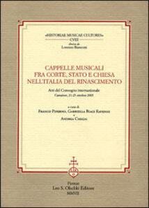 Libro Cappelle musicali fra corte, Stato e Chiesa nell'Italia del Rinascimento. Atti del Convegno internazionale (Camaiore, 21-23 ottobre 2005)