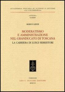 Libro Moderatismo e amministrazione nel Granducato di Toscana. La carriera di Luigi Serristori Marco Lenzi