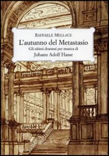 L autunno del Metastasio. Gli ultimi drammi per musica di Johann Adolf Hasse.pdf
