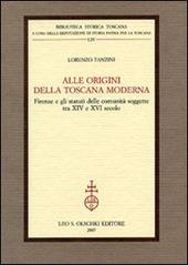 Alle origini della Toscana moderna. Firenze e gli statuti delle comunità soggette tra XIV e XVI secolo