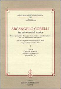 Libro Arcangelo Corelli fra mito e realtà storica. Nuove prospettive d'indagine musicologica e interdisciplinare nel 350° anniversario della nascita
