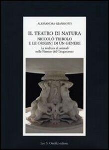 Libro Il teatro di natura. Niccolò Tribolo e le origini di un genere. La scultura di animali nella Firenze del Cinquecento Alessandra Giannotti