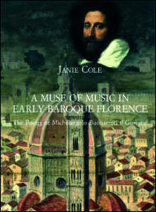 A Muse of Music in Early Baroque Florence. The Poetry of Michelangelo Buonarroti il Giovane