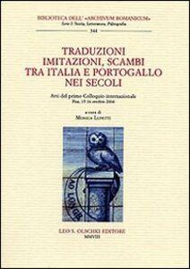 Libro Traduzioni, imitazioni, scambi tra Italia e Portogallo nei secoli. Atti del 1° Colloquio internazionale (Pisa, 15-16 ottobre 2004)