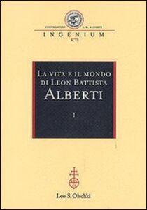 Libro La vita e il mondo di Leon Battista Alberti. Atti del Convegno internazionale (Genova, 19-21 febbraio 2004)