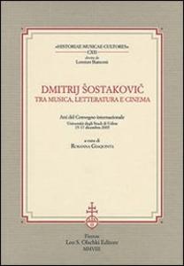 Libro Dmitrij Sostakovic tra musica, letteratura e cinema. Atti del Convegno internazionale (Udine, 15-17 dicembre 2005)
