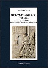 Giovanfrancesco Rustici, le Compagnie del Paiuolo e della Cazzuola. Arte, letteratura, festa nell'eta della Maniera