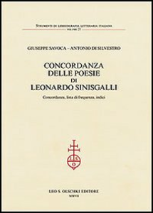 Libro Concordanza delle poesie di Leonardo Sinisgalli. Concordanza, lista di frequenza, indici Giuseppe Savoca , Antonio Di Silvestro