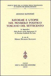 Foto Cover di Riforme e utopie nel pensiero politico toscano del Settecento, Libro di Antonio Rotondò, edito da Olschki