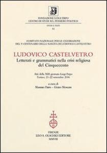 Ludovico Castelvetro. Letterati e grammatici nella crisi religiosa del Cinquecento. Atti della 13ª Giornata Luigi Firpo (Torino, 21-22 settembre 2006)