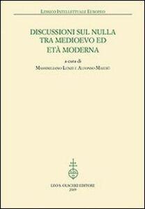 Foto Cover di Discussioni sul nulla tra Medioevo et Età Moderna, Libro di  edito da Olschki