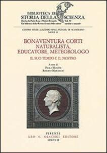 Bonaventura Corti. Naturalista, educatore, meteorologo. Il suo tempo e il nostro