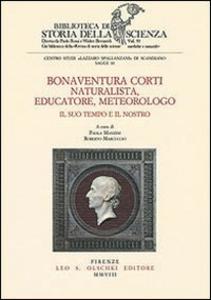 Libro Bonaventura Corti. Naturalista, educatore, meteorologo. Il suo tempo e il nostro