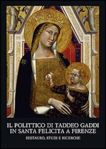 Il polittico di Taddeo Gaddi in Santa Felicita a Firenze. Restauro, studi e ricerche