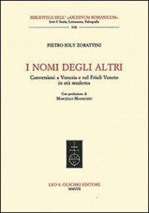 Libro I nomi degli altri. Conversioni a Venezia e nel Friuli veneto in età moderna P. Cesare Ioly Zorattini