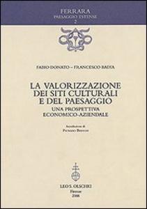 Libro La valorizzazione dei siti culturali e del paesaggio. Una prospettiva economico-aziendale Fabio Donato , Francesco Badia
