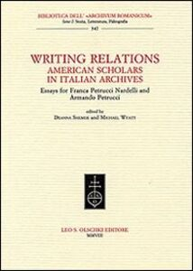 Libro Writing Relations. American Scholars in Italian Archives. Essays for Franca Petrucci Nardelli and Armando Petrucci