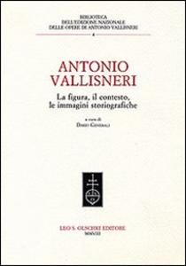 Libro Antonio Vallisneri. La figura, il contesto, le immagini storiografiche
