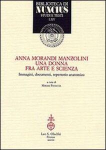 Libro Anna Morandi Manzolini. Una donna fra arte e scienza. Immagini, documenti, repertorio anatomico