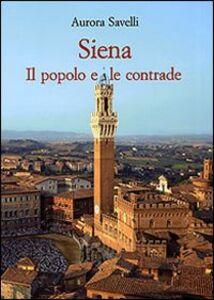 Foto Cover di Siena. Il popolo e le contrade (XVI-XX secolo), Libro di Aurora Savelli, edito da Olschki