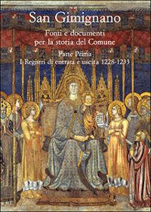 Libro San Gimignano. Fonti e documenti per la storia del Comune. Vol. 1: I registri di entrata e uscita (1228-1233).