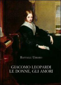 Foto Cover di Giacomo Leopardi. Le donne, gli amori, Libro di Raffaele Urraro, edito da Olschki