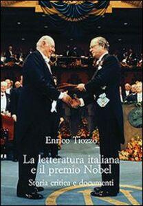 Libro La letteratura italiana e il premio Nobel. Storia critica e documenti Enrico Tiozzo