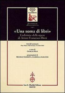 Foto Cover di «Una soma di libri». L'edizione delle opere di Anton Francesco Doni. Atti del Seminario (Pisa, 14 ottobre 2002), Libro di  edito da Olschki