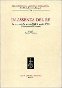 Foto Cover di In assenza del re. Le reggenti dal XIV al XVII secolo (Piemonte ed Europa), Libro di  edito da Olschki
