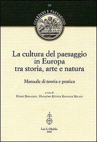 La cultura del paesaggio in Europa tra storia, arte, natura. Manuale di teoria e pratica