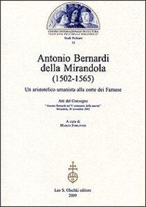 Libro Antonio Bernardi della Mirandola (1502-1565). Un aristotelico umanista alla corte dei Farnese. Atti del Convegno (Mirandola, 30 novembre 2002)