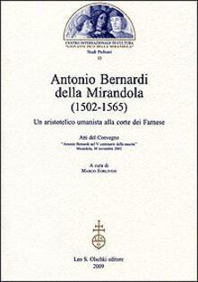 Squillogame.it Antonio Bernardi della Mirandola (1502-1565). Un aristotelico umanista alla corte dei Farnese. Atti del Convegno (Mirandola, 30 novembre 2002) Image