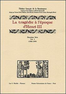 La tragédie à l'époque d'Henri III. 2ª serie. Vol. 5: 1586-1589.