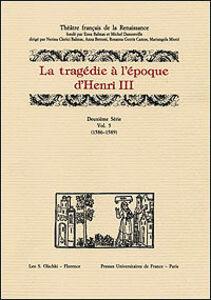 Foto Cover di La tragédie à l'époque d'Henri III. 2ª serie. Vol. 5: 1586-1589., Libro di  edito da Olschki